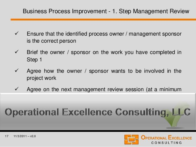 17 11/3/2011 – v2.0 Business Process Improvement - 1. Step Management Review  Ensure that the identified process owner / ...