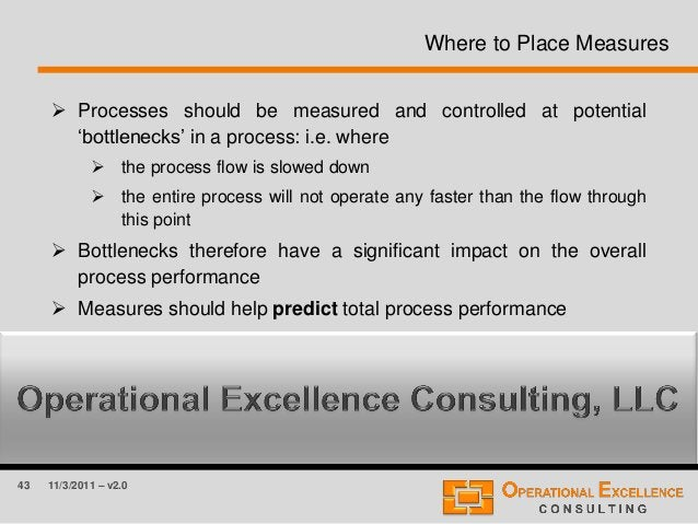 43 11/3/2011 – v2.0 Where to Place Measures  Processes should be measured and controlled at potential 'bottlenecks' in a ...