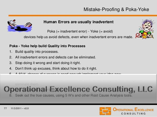 77 11/3/2011 – v2.0 Mistake-Proofing & Poka-Yoke Human Errors are usually inadvertent Poka (= inadvertent error) - Yoke (=...