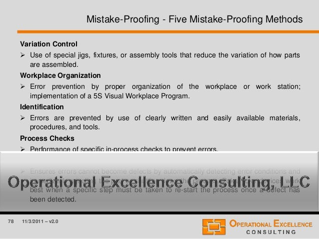 78 11/3/2011 – v2.0 Mistake-Proofing - Five Mistake-Proofing Methods Variation Control  Use of special jigs, fixtures, or...