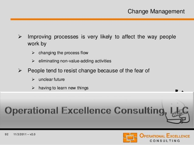 92 11/3/2011 – v2.0 Change Management  Improving processes is very likely to affect the way people work by  changing the...