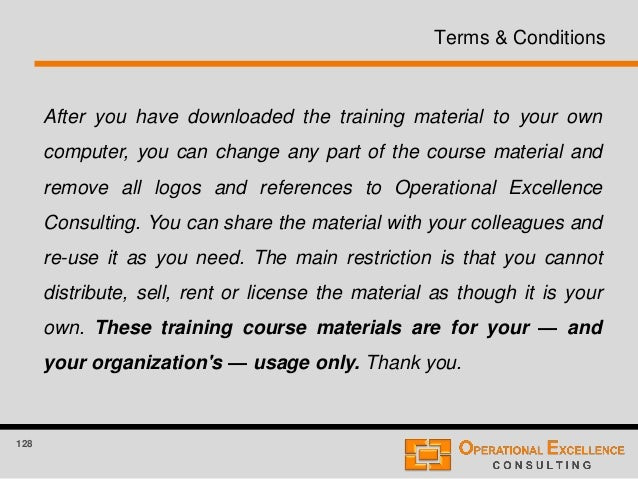 128 Terms & Conditions After you have downloaded the training material to your own computer, you can change any part of th...