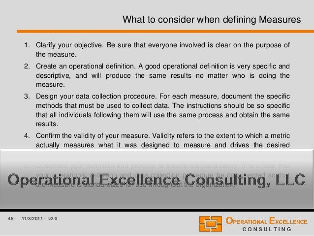 45 11/3/2011 – v2.0 What to consider when defining Measures 1. Clarify your objective. Be sure that everyone involved is c...