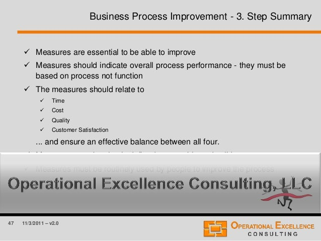 47 11/3/2011 – v2.0 Business Process Improvement - 3. Step Summary  Measures are essential to be able to improve  Measur...
