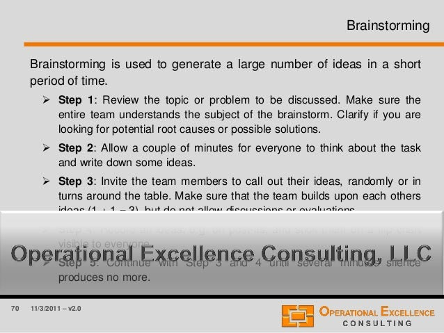 70 11/3/2011 – v2.0 Brainstorming Brainstorming is used to generate a large number of ideas in a short period of time.  S...