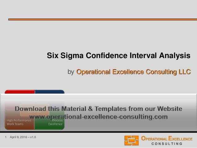 1 April 9, 2016 – v1.0 Six Sigma Confidence Interval Analysis by Operational Excellence Consulting LLC
