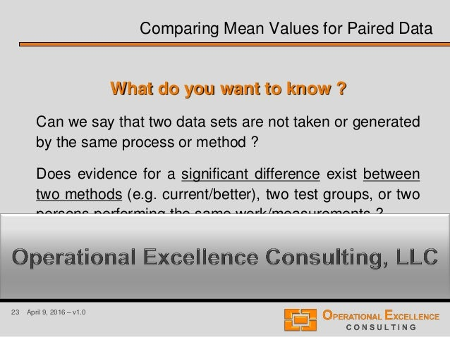 23 April 9, 2016 – v1.0 What do you want to know ? Can we say that two data sets are not taken or generated by the same pr...