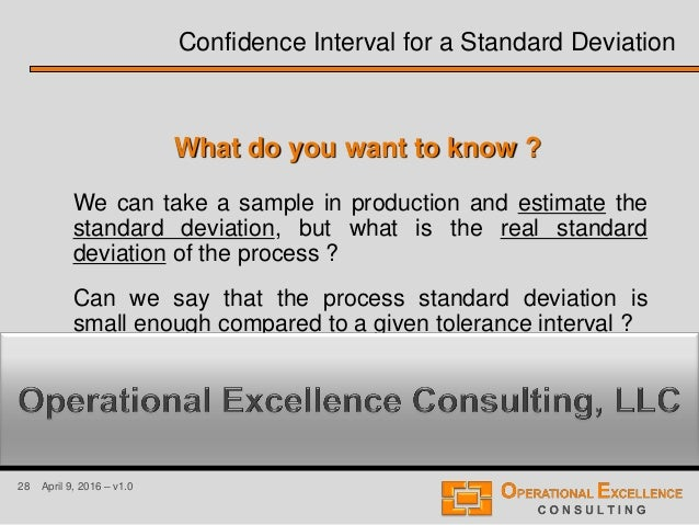28 April 9, 2016 – v1.0 Confidence Interval for a Standard Deviation What do you want to know ? We can take a sample in pr...