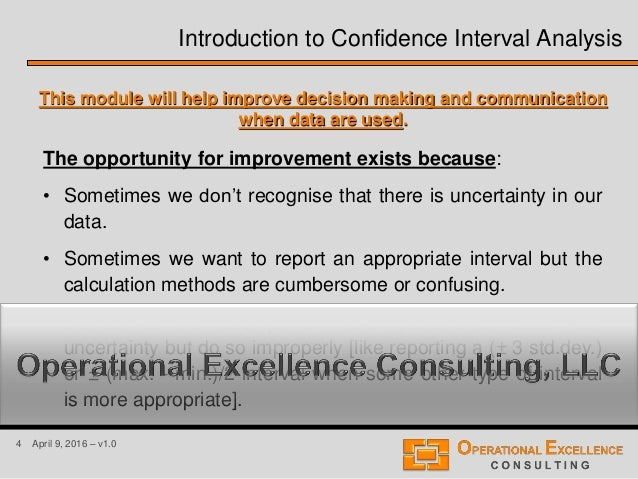 4 April 9, 2016 – v1.0 Introduction to Confidence Interval Analysis This module will help improve decision making and comm...