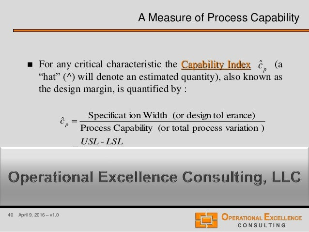 """40 April 9, 2016 – v1.0 A Measure of Process Capability  For any critical characteristic the Capability Index (a """"hat"""" (^..."""