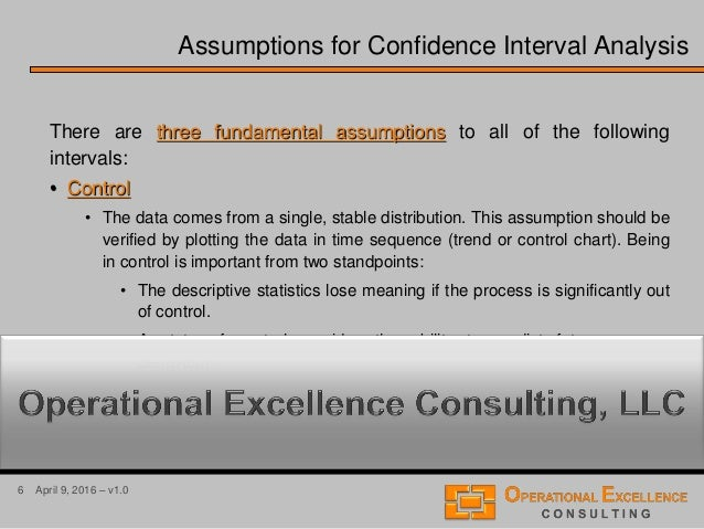 6 April 9, 2016 – v1.0 Assumptions for Confidence Interval Analysis There are three fundamental assumptions to all of the ...