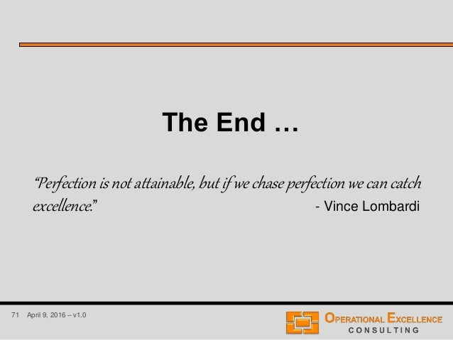 """71 April 9, 2016 – v1.0 The End … """"Perfection is not attainable, but if we chase perfection we can catch excellence."""" - Vi..."""