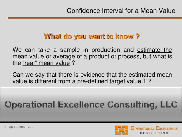 8 April 9, 2016 – v1.0 What do you want to know ? We can take a sample in production and estimate the mean value or averag...