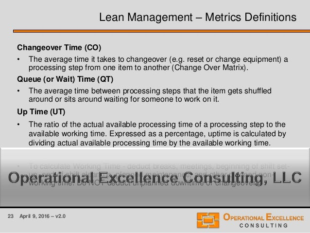 23 April 9, 2016 – v2.0 Lean Management – Metrics Definitions Changeover Time (CO) • The average time it takes to changeov...