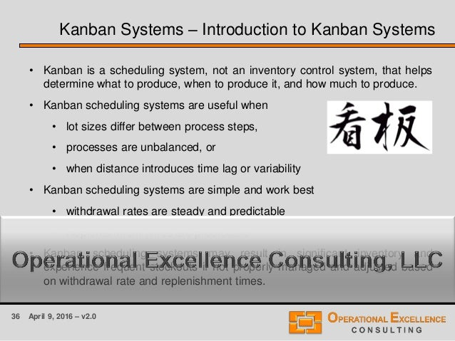 36 April 9, 2016 – v2.0 • Kanban is a scheduling system, not an inventory control system, that helps determine what to pro...