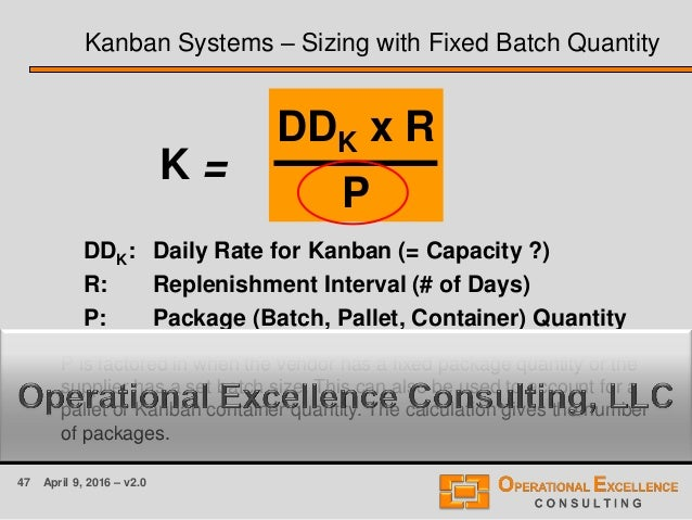 47 April 9, 2016 – v2.0 Kanban Systems – Sizing with Fixed Batch Quantity DDK x R P DDK: Daily Rate for Kanban (= Capacity...
