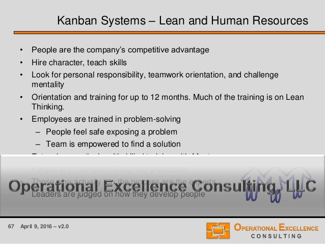 67 April 9, 2016 – v2.0 Kanban Systems – Lean and Human Resources • People are the company's competitive advantage • Hire ...