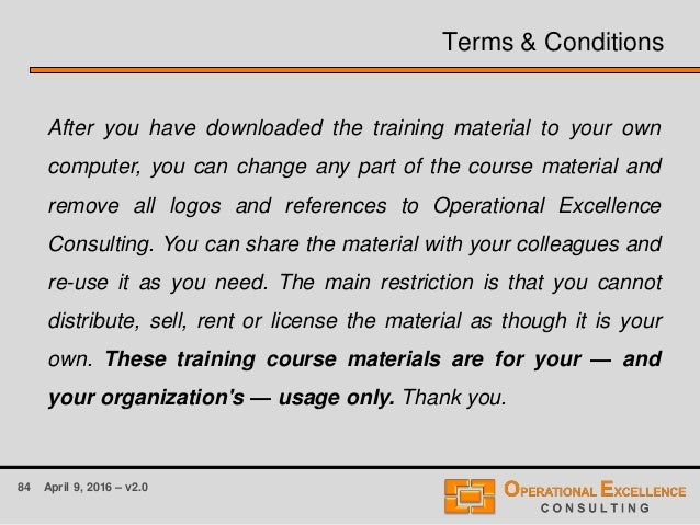 84 April 9, 2016 – v2.0 Terms & Conditions After you have downloaded the training material to your own computer, you can c...