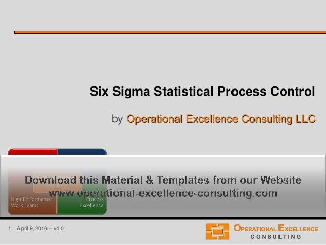 1 April 9, 2016 – v4.0 Six Sigma Statistical Process Control by Operational Excellence Consulting LLC