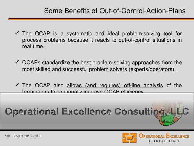 118 April 9, 2016 – v4.0  The OCAP is a systematic and ideal problem-solving tool for process problems because it reacts ...