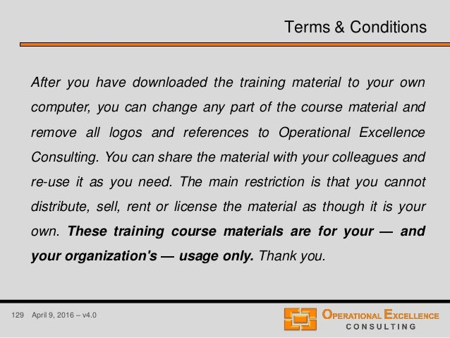 129 April 9, 2016 – v4.0 Terms & Conditions After you have downloaded the training material to your own computer, you can ...