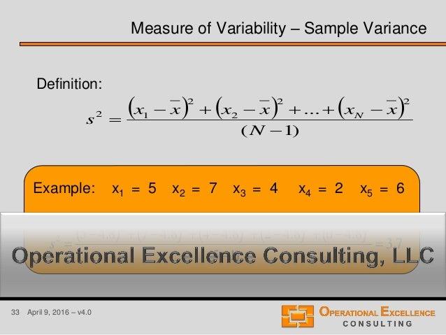 33 April 9, 2016 – v4.0 Example: x1 = 5 x2 = 7 x3 = 4 x4 = 2 x5 = 6 Measure of Variability – Sample Variance       )...