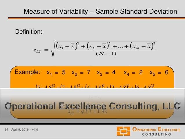 34 April 9, 2016 – v4.0 Example: x1 = 5 x2 = 7 x3 = 4 x4 = 2 x5 = 6 Measure of Variability – Sample Standard Deviation  ...