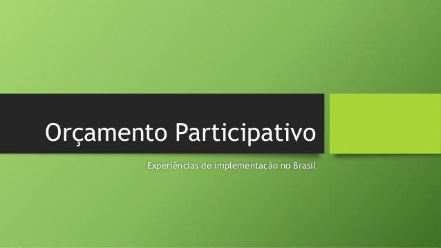 Orçamento Participativo  Experiências de implementação no Brasil