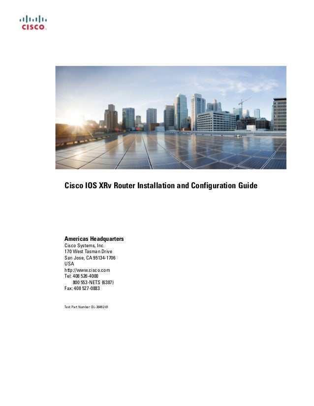 Cisco IOS XRv Router Installation and Configuration Guide Americas Headquarters Cisco Systems, Inc. 170 West Tasman Drive ...