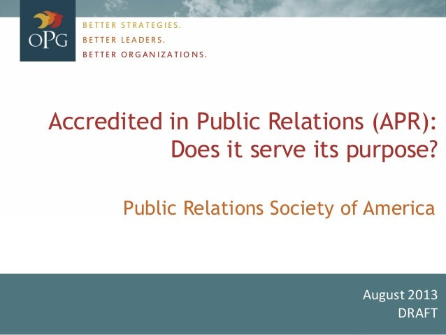 Accredited in Public Relations (APR): Does it serve its purpose? August 2013 DRAFT BETTER STRATEGIES. BETTER LEADERS. BETT...