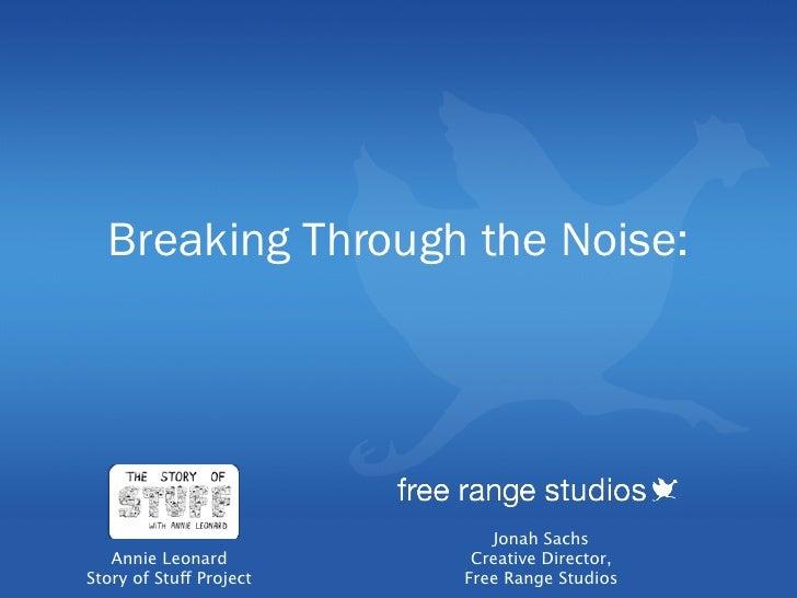 Breaking Through the Noise:                                 Jonah Sachs    Annie Leonard          Creative Director, Story...