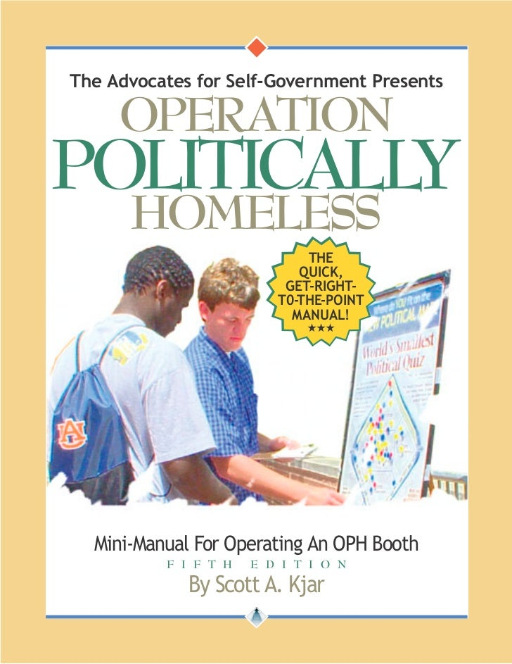 ◆                      ◆The Advocates for Self-Government Presents     OPERATIONPOLITICALLY      HOMELESS                 ...