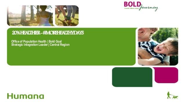 20%HEALTHIER-#MOREHEALTHYDAYS Office of Population Health   Bold Goal Strategic Integration Leader   Central Region