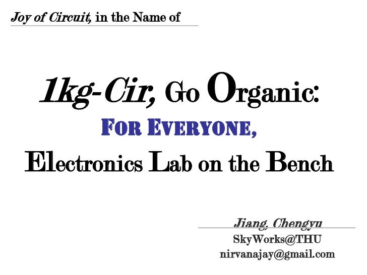 Joy of Circuit, in the Name of    1kg-Cir, Go Organic:         for Everyone,  Electronics Lab on the Bench                ...