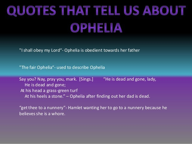 the attitude of hamlet towards ophelia in the play hamlet In william shakespeare's hamlet, ophelia is the embodiment of cherished femininity  patriarchal power structure in shakespeare's hamlet   famous play in.