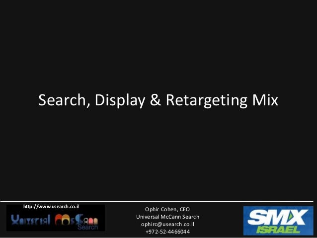 Search, Display & Retargeting Mixhttp://www.usearch.co.il                              Ophir Cohen, CEO                   ...