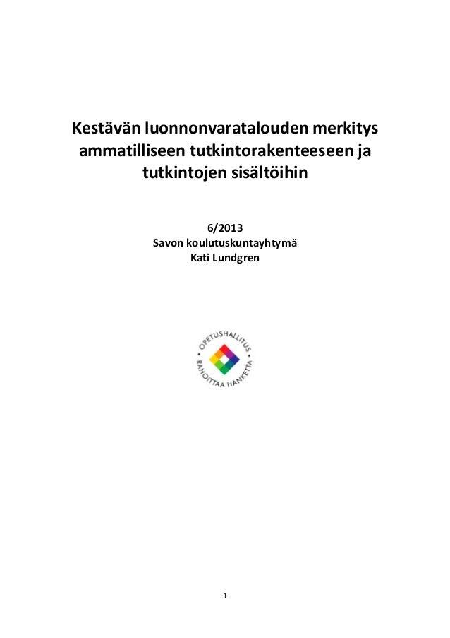 Kestävänluonnonvarataloudenmerkitys ammatilliseentutkintorakenteeseenja tutkintojensisältöihin   6/2013 ...