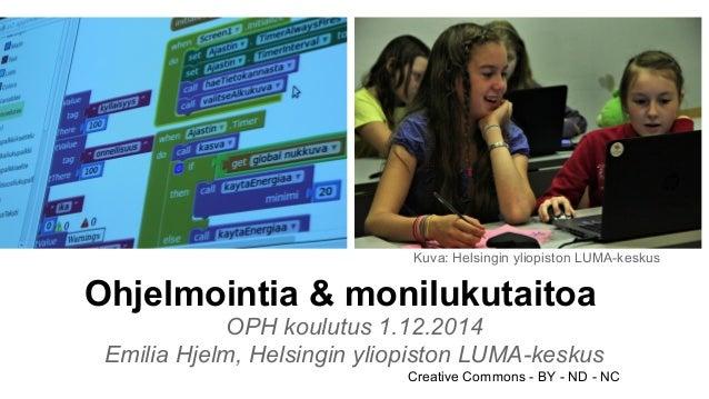 Kuva: Helsingin yliopiston LUMA-keskus  Ohjelmointia & monilukutaitoa  OPH koulutus 1.12.2014  Emilia Hjelm, Helsingin yli...
