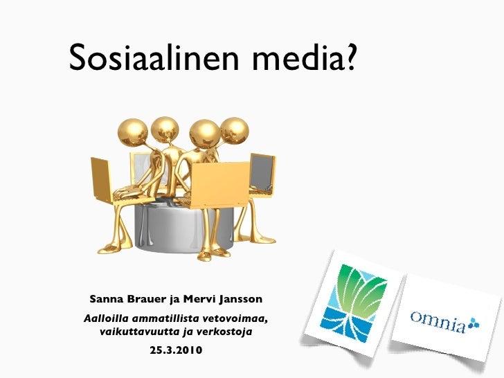 Sosiaalinen media?      Sanna Brauer ja Mervi Jansson Aalloilla ammatillista vetovoimaa,    vaikuttavuutta ja verkostoja  ...