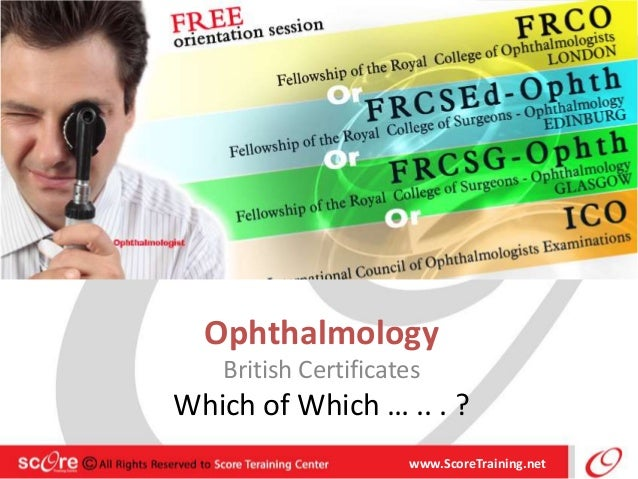 Ophthalmology British Certificates Which of Which … .. . ? www.ScoreTraining.net
