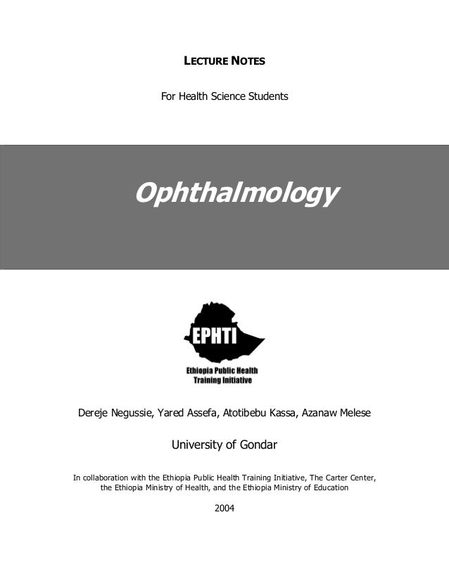 LECTURE NOTES For Health Science Students Ophthalmology Dereje Negussie, Yared Assefa, Atotibebu Kassa, Azanaw Melese Univ...