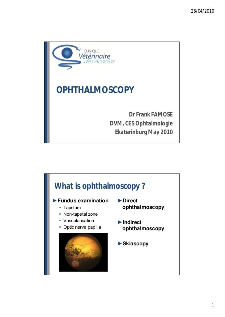 26/04/2010 OPHTHALMOSCOPY                                  Dr Frank FAMOSE                            DVM, CES Ophtalmolog...
