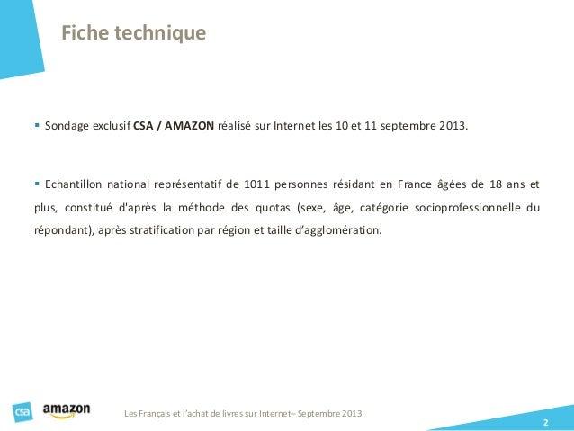 Fiche technique 2  Sondage exclusif CSA / AMAZON réalisé sur Internet les 10 et 11 septembre 2013.  Echantillon national...