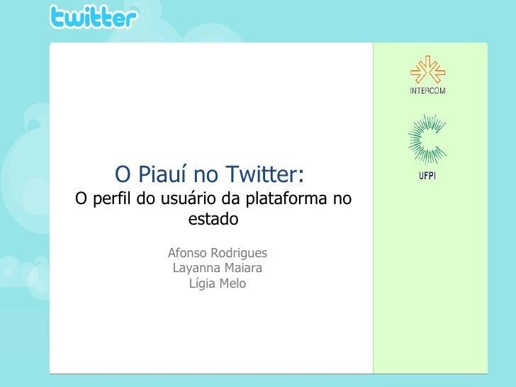 O Piauí no Twitter:  O perfil do usuário da plataforma no estado Afonso Rodrigues Layanna Maiara Lígia Melo