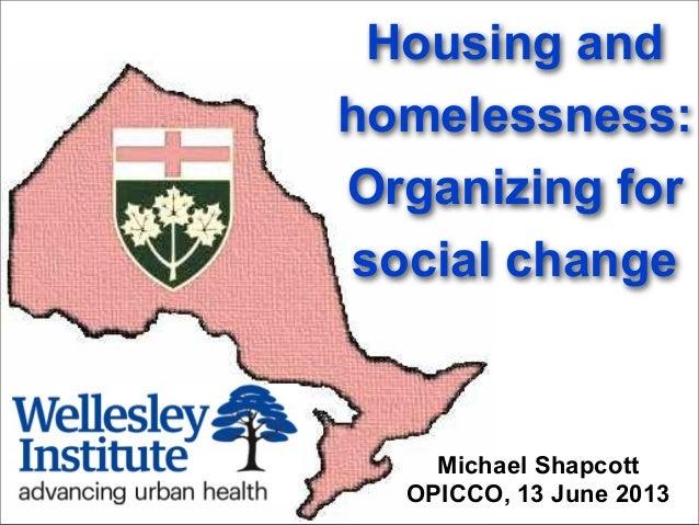 Housing andhomelessness:Organizing forsocial changeMichael ShapcottOPICCO, 13 June 2013