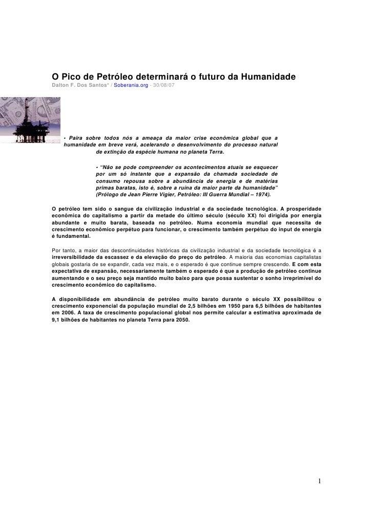 O Pico de Petróleo determinará o futuro da Humanidade Dalton F. Dos Santos* / Soberania.org - 30/08/07         • Paira sob...