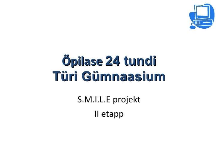 Õpilase  24 tundi Türi Gümnaasium S.M.I.L.E projekt II etapp