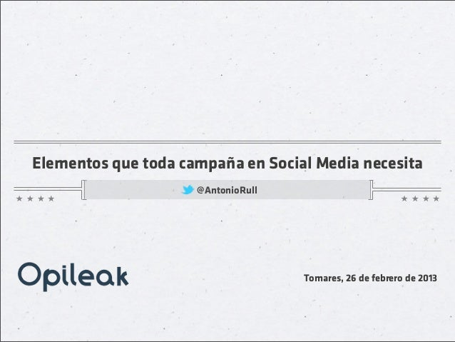 Elementos que toda campaña en Social Media necesita                     @AntonioRull                                    To...