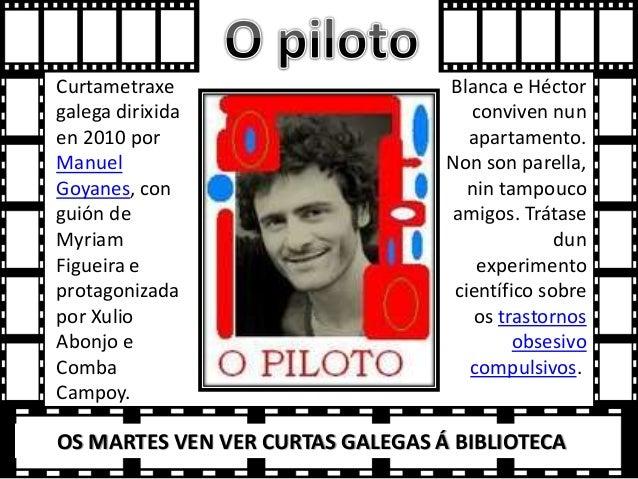 Curtametraxe galega dirixida en 2010 por Manuel Goyanes, con guión de Myriam Figueira e protagonizada por Xulio Abonjo e C...