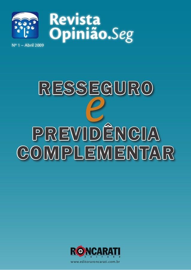 Revista Opinião.Seg www.editoraroncarati.com.br Nº 1 – Abril 2009 Resseguro ePrevidÊncia Complementar